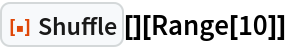 "ResourceFunction[""Shuffle""][][Range[10]]"
