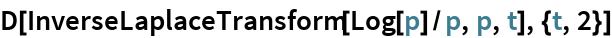 D[InverseLaplaceTransform[Log[p]/p, p, t], {t, 2}]