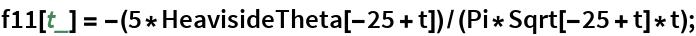 f11[t_] = -(5*HeavisideTheta[-25 + t])/(Pi*Sqrt[-25 + t]*t);