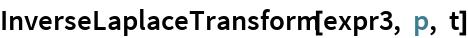InverseLaplaceTransform[expr3, p, t]