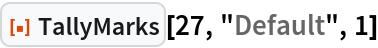 """ResourceFunction[""""TallyMarks""""][27, """"Default"""", 1]"""