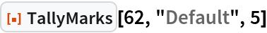 """ResourceFunction[""""TallyMarks""""][62, """"Default"""", 5]"""