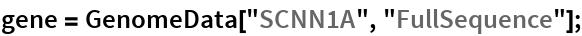 """gene = GenomeData[""""SCNN1A"""", """"FullSequence""""];"""
