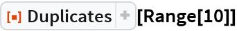 """ResourceFunction[""""Duplicates""""][Range[10]]"""