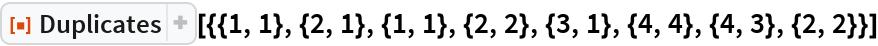 """ResourceFunction[  """"Duplicates""""][{{1, 1}, {2, 1}, {1, 1}, {2, 2}, {3, 1}, {4, 4}, {4, 3}, {2, 2}}]"""