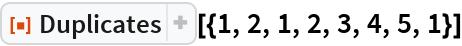 """ResourceFunction[""""Duplicates""""][{1, 2, 1, 2, 3, 4, 5, 1}]"""