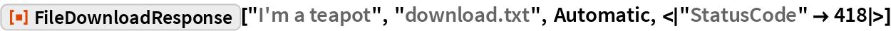 "ResourceFunction[  ""FileDownloadResponse""][""I'm a teapot"", ""download.txt"", Automatic, <|   ""StatusCode"" -> 418|>]"