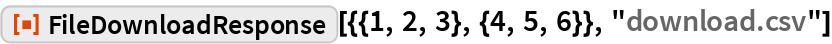 """ResourceFunction[  """"FileDownloadResponse""""][{{1, 2, 3}, {4, 5, 6}}, """"download.csv""""]"""