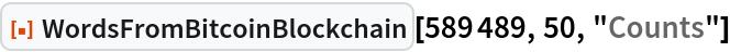 """ResourceFunction[""""WordsFromBitcoinBlockchain""""][589489, 50, """"Counts""""]"""