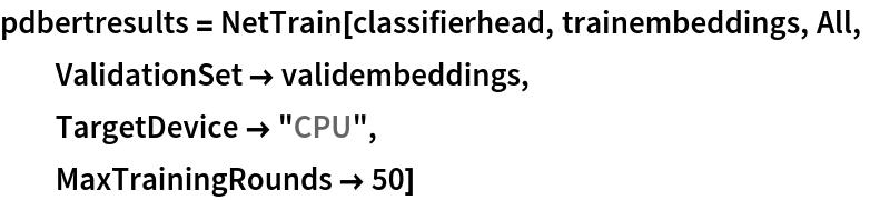 "pdbertresults = NetTrain[classifierhead, trainembeddings, All,   ValidationSet -> validembeddings,   TargetDevice -> ""CPU"",   MaxTrainingRounds -> 50]"