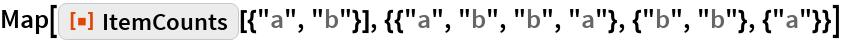 "Map[ResourceFunction[   ""ItemCounts""][{""a"", ""b""}], {{""a"", ""b"", ""b"", ""a""}, {""b"", ""b""}, {""a""}}]"
