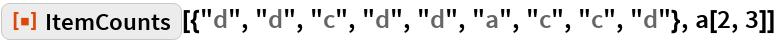 """ResourceFunction[  """"ItemCounts""""][{""""d"""", """"d"""", """"c"""", """"d"""", """"d"""", """"a"""", """"c"""", """"c"""", """"d""""}, a[2, 3]]"""