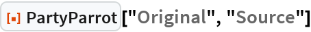 "ResourceFunction[""PartyParrot""][""Original"", ""Source""]"