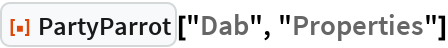 """ResourceFunction[""""PartyParrot""""][""""Dab"""", """"Properties""""]"""