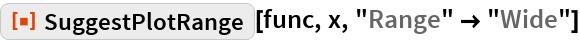 "ResourceFunction[""SuggestPlotRange""][func, x, ""Range"" -> ""Wide""]"