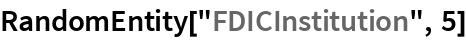 "RandomEntity[""FDICInstitution"", 5]"