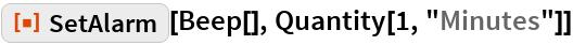 "ResourceFunction[""SetAlarm""][Beep[], Quantity[1, ""Minutes""]]"