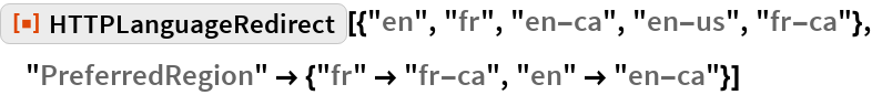 "ResourceFunction[  ""HTTPLanguageRedirect""][{""en"", ""fr"", ""en-ca"", ""en-us"", ""fr-ca""}, ""PreferredRegion"" -> {""fr"" -> ""fr-ca"", ""en"" -> ""en-ca""}]"