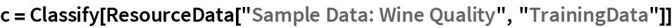"c = Classify[   ResourceData[""Sample Data: Wine Quality"", ""TrainingData""]]"