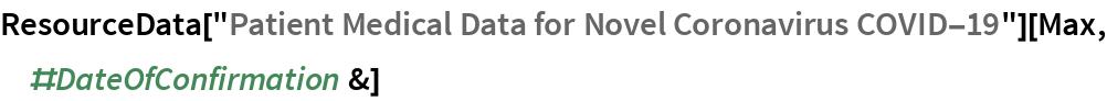 "ResourceData[   ""Patient Medical Data for Novel Coronavirus COVID-19""][Max, \ #DateOfConfirmation &]"
