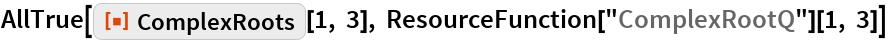 """AllTrue[ResourceFunction[""""ComplexRoots""""][1, 3], ResourceFunction[""""ComplexRootQ""""][1, 3]]"""
