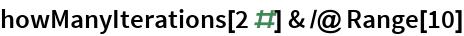 howManyIterations[2 #] & /@ Range[10]
