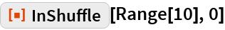 """ResourceFunction[""""InShuffle""""][Range[10], 0]"""