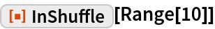 """ResourceFunction[""""InShuffle""""][Range[10]]"""