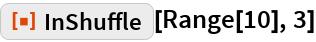 """ResourceFunction[""""InShuffle""""][Range[10], 3]"""