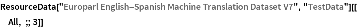 "ResourceData[   ""Europarl English-Spanish Machine Translation Dataset V7"", ""TestData""][[All, ;; 3]]"