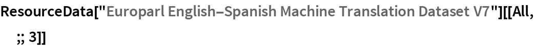 "ResourceData[   ""Europarl English-Spanish Machine Translation Dataset V7""][[All, ;; 3]]"