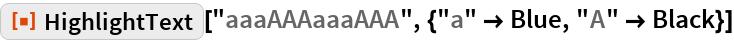 """ResourceFunction[  """"HighlightText""""][""""aaaAAAaaaAAA"""", {""""a"""" -> Blue, """"A"""" -> Black}]"""
