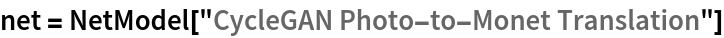 "net = NetModel[""CycleGAN Photo-to-Monet Translation""]"