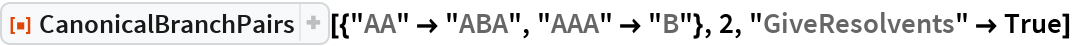 """ResourceFunction[  """"CanonicalBranchPairs""""][{""""AA"""" -> """"ABA"""", """"AAA"""" -> """"B""""}, 2, """"GiveResolvents"""" -> True]"""