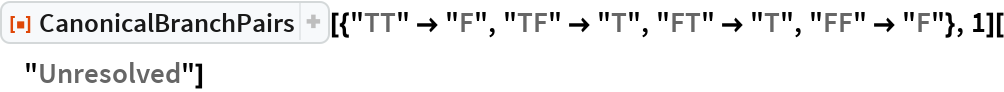 """ResourceFunction[   """"CanonicalBranchPairs""""][{""""TT"""" -> """"F"""", """"TF"""" -> """"T"""", """"FT"""" -> """"T"""", """"FF"""" -> """"F""""}, 1][""""Unresolved""""]"""