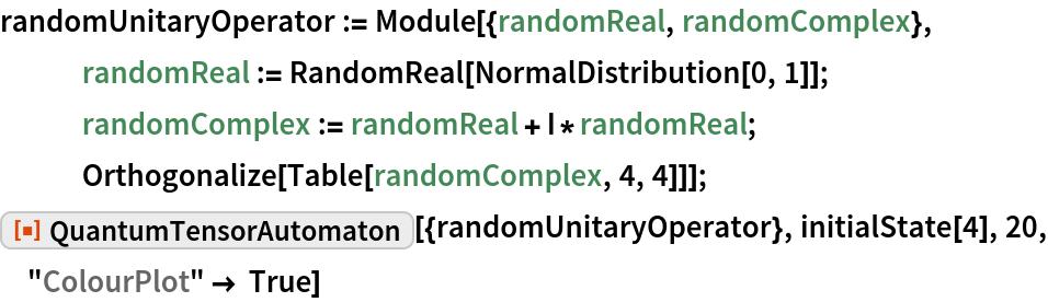 "randomUnitaryOperator := Module[{randomReal, randomComplex},    randomReal := RandomReal[NormalDistribution[0, 1]];    randomComplex := randomReal + I*randomReal;    Orthogonalize[Table[randomComplex, 4, 4]]]; ResourceFunction[""QuantumTensorAutomaton""][{randomUnitaryOperator}, initialState[4], 20, ""ColourPlot"" -> True]"