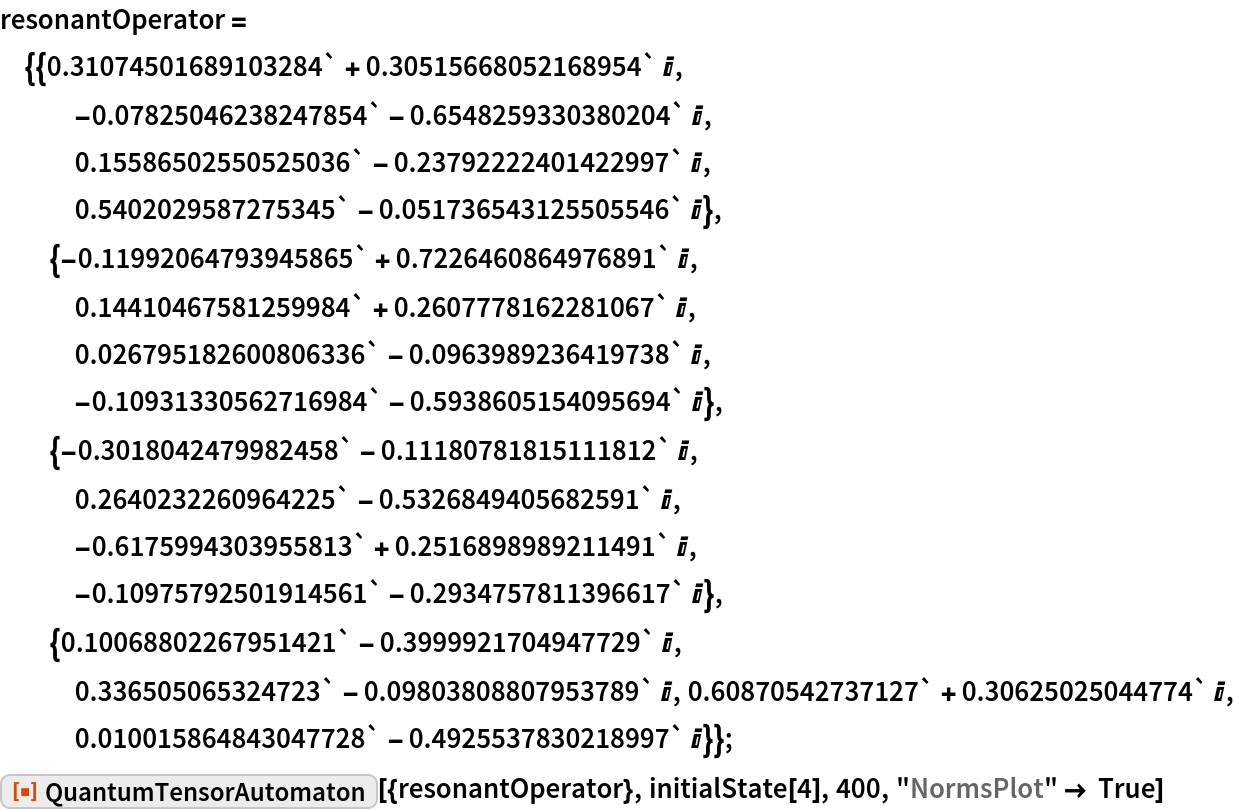 "resonantOperator = {{0.31074501689103284` + 0.30515668052168954` I, -0.07825046238247854` - 0.6548259330380204` I, 0.15586502550525036` - 0.23792222401422997` I, 0.5402029587275345` - 0.051736543125505546` I}, {-0.11992064793945865` + 0.7226460864976891` I, 0.14410467581259984` + 0.2607778162281067` I, 0.026795182600806336` - 0.0963989236419738` I, -0.10931330562716984` - 0.5938605154095694` I}, {-0.3018042479982458` - 0.11180781815111812` I, 0.2640232260964225` - 0.5326849405682591` I, -0.6175994303955813` + 0.2516898989211491` I, -0.10975792501914561` - 0.2934757811396617` I}, {0.10068802267951421` - 0.3999921704947729` I, 0.336505065324723` - 0.09803808807953789` I, 0.60870542737127` + 0.30625025044774` I, 0.010015864843047728` - 0.4925537830218997` I}}; ResourceFunction[  ""QuantumTensorAutomaton""][{resonantOperator}, initialState[4], 400, ""NormsPlot"" -> True]"