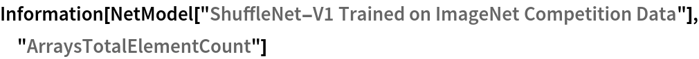 "Information[  NetModel[""ShuffleNet-V1 Trained on ImageNet Competition Data""], \ ""ArraysTotalElementCount""]"