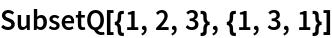 SubsetQ[{1, 2, 3}, {1, 3, 1}]