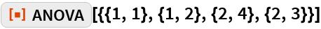 "ResourceFunction[""ANOVA""][{{1, 1}, {1, 2}, {2, 4}, {2, 3}}]"