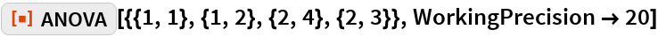 "ResourceFunction[""ANOVA""][{{1, 1}, {1, 2}, {2, 4}, {2, 3}}, WorkingPrecision -> 20]"