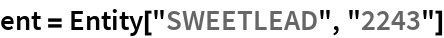 "ent = Entity[""SWEETLEAD"", ""2243""]"