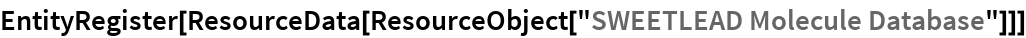 "EntityRegister[ResourceData[ ResourceObject[""SWEETLEAD Molecule Database""]]]"