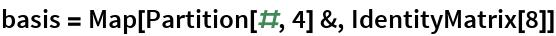 basis = Map[Partition[#, 4] &, IdentityMatrix[8]]