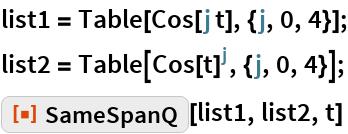 "list1 = Table[Cos[j t], {j, 0, 4}]; list2 = Table[Cos[t]^j, {j, 0, 4}]; ResourceFunction[""SameSpanQ""][list1, list2, t]"