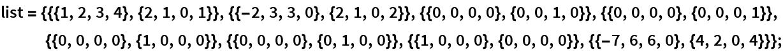 list = {{{1, 2, 3, 4}, {2, 1, 0, 1}}, {{-2, 3, 3, 0}, {2, 1, 0, 2}}, {{0, 0, 0, 0}, {0, 0, 1, 0}}, {{0, 0, 0, 0}, {0, 0, 0, 1}}, {{0, 0, 0, 0}, {1, 0, 0, 0}}, {{0, 0, 0, 0}, {0, 1, 0, 0}}, {{1, 0, 0, 0}, {0, 0, 0, 0}}, {{-7, 6, 6, 0}, {4, 2, 0, 4}}};