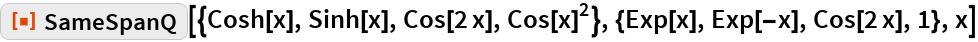 "ResourceFunction[  ""SameSpanQ""][{Cosh[x], Sinh[x], Cos[2 x], Cos[x]^2}, {Exp[x], Exp[-x], Cos[2 x], 1}, x]"
