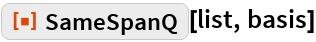 "ResourceFunction[""SameSpanQ""][list, basis]"