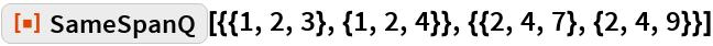 """ResourceFunction[  """"SameSpanQ""""][{{1, 2, 3}, {1, 2, 4}}, {{2, 4, 7}, {2, 4, 9}}]"""
