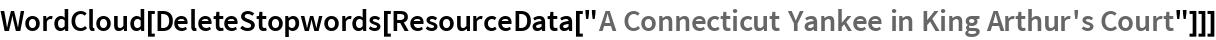 """WordCloud[  DeleteStopwords[   ResourceData[""""A Connecticut Yankee in King Arthur's Court""""]]]"""